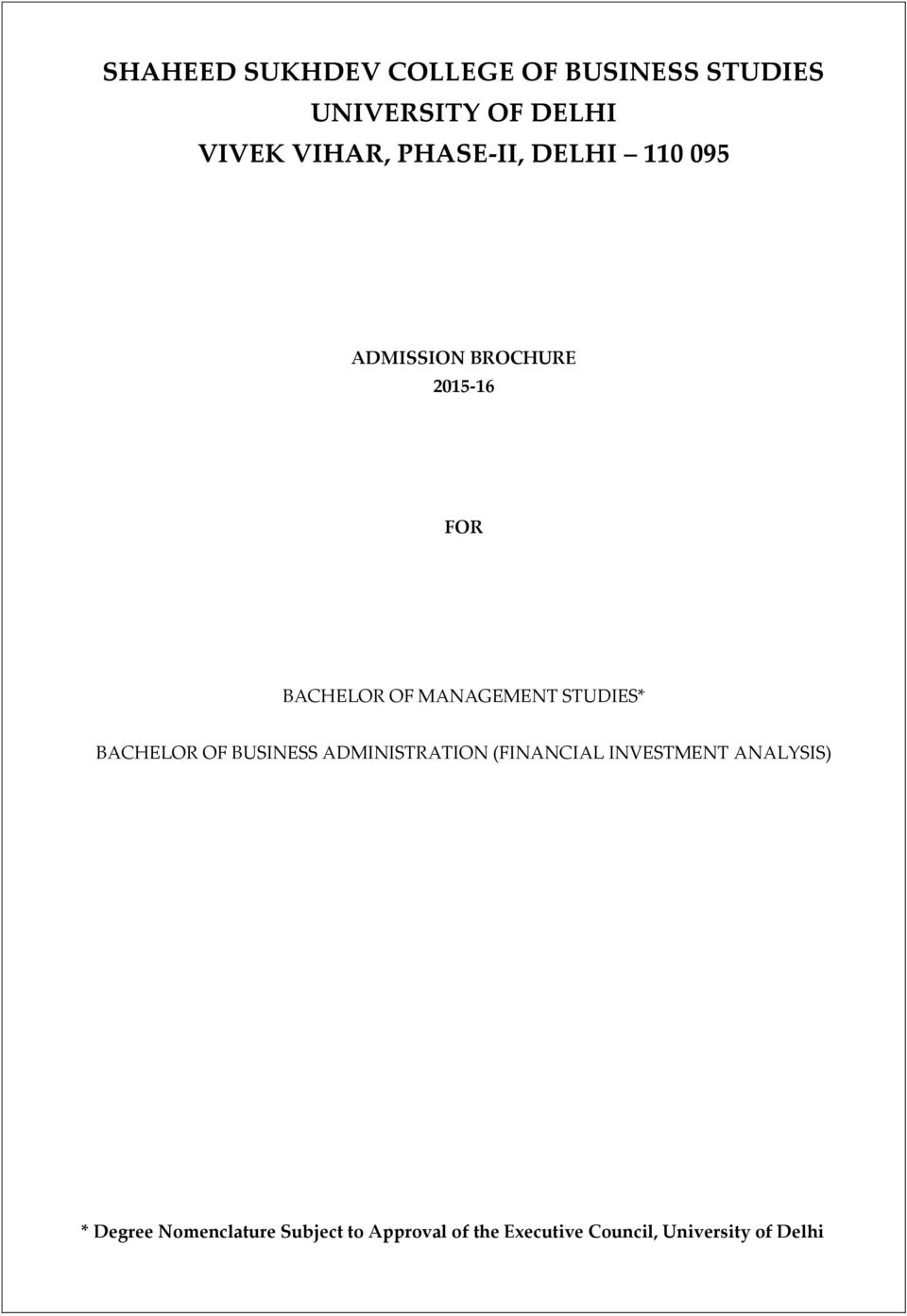 STUDIES* BACHELOR OF BUSINESS ADMINISTRATION (FINANCIAL INVESTMENT ANALYSIS) *