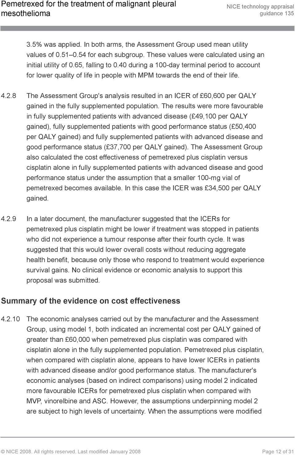 8 The Assessment Group's analysis resulted in an ICER of 60,600 per QALY gained in the fully supplemented population.