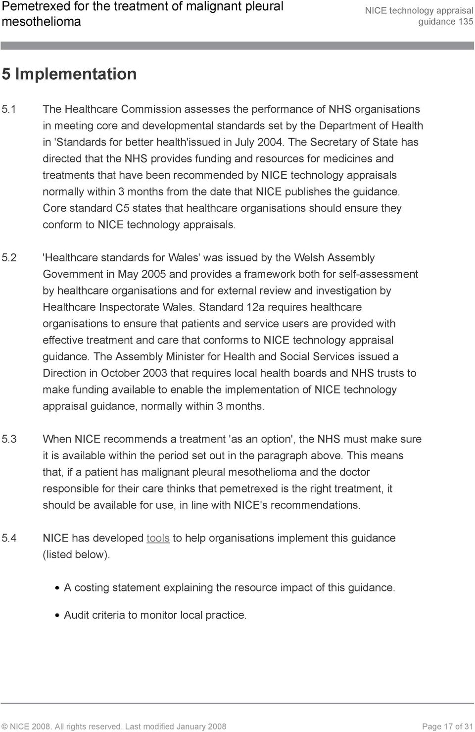 2004. The Secretary of State has directed that the NHS provides funding and resources for medicines and treatments that have been recommended by s normally within 3 months from the date that NICE