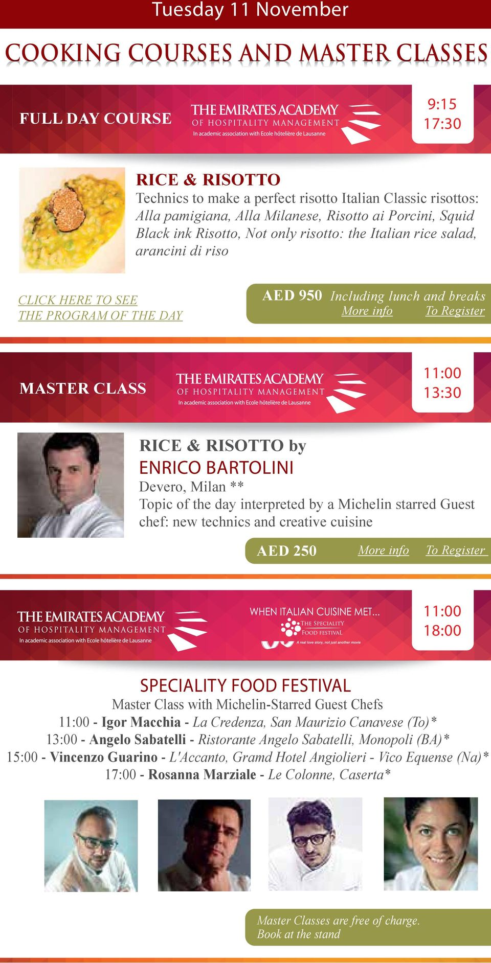 ENRICO BARTOLINI Devero, Milan ** Topic of the day interpreted by a Michelin starred Guest chef: new technics and creative cuisine AED 250 18:00 SPECIALITY FOOD FESTIVAL Master Class with