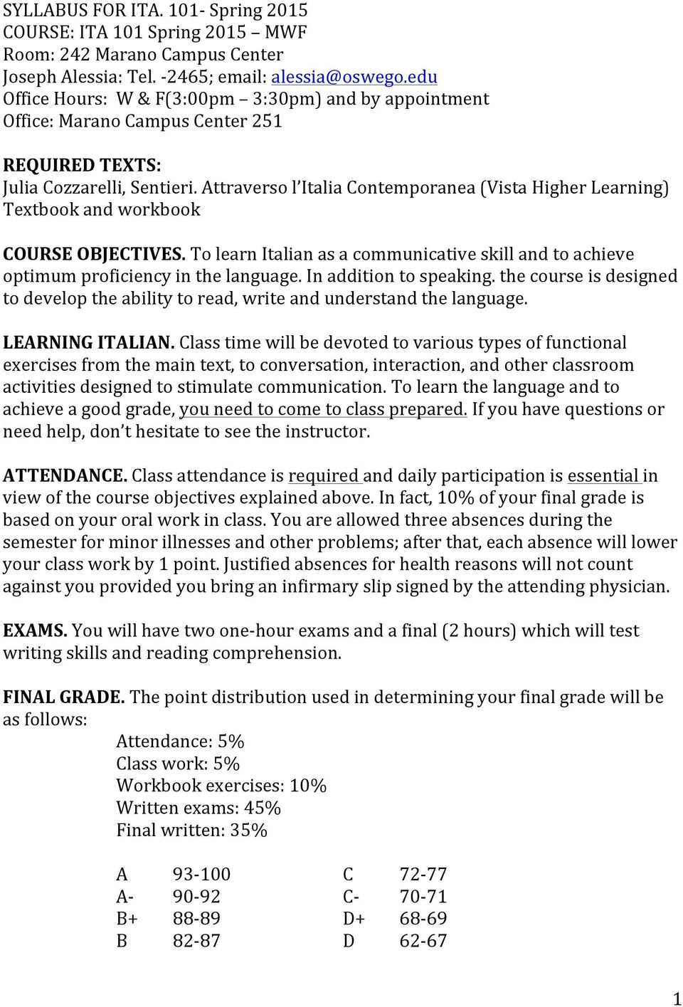 Attraverso l Italia Contemporanea (Vista Higher Learning) Textbook and workbook COURSE OBJECTIVES. To learn Italian as a communicative skill and to achieve optimum proficiency in the language.