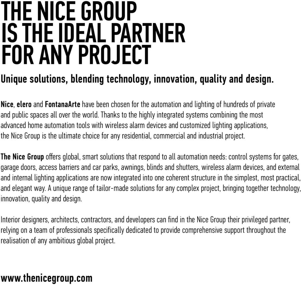 Thanks to the highly integrated systems combining the most advanced home automation tools with wireless alarm devices and customized lighting applications, the Nice Group is the ultimate choice for