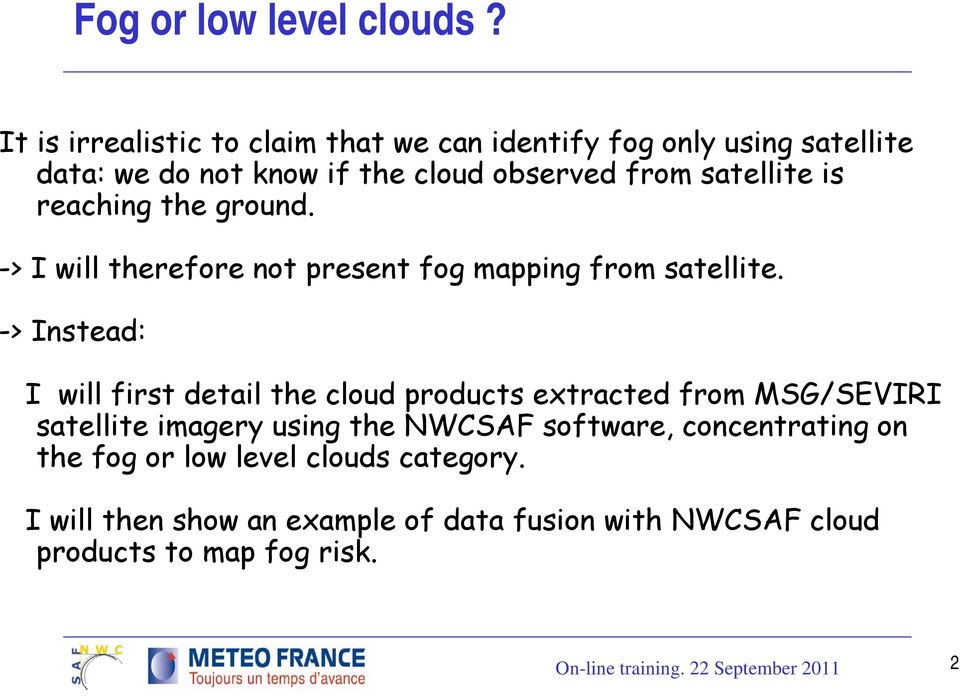 satellite is reaching the ground. -> I will therefore not present fog mapping from satellite.