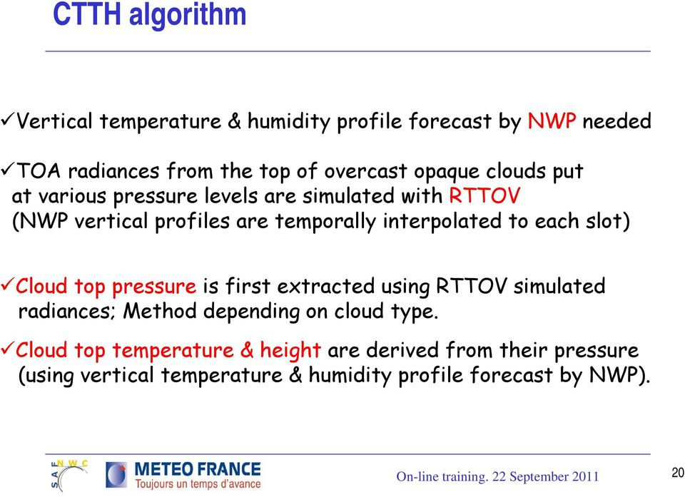 to each slot) Cloud top pressure is first extracted using RTTOV simulated radiances; Method depending on cloud type.