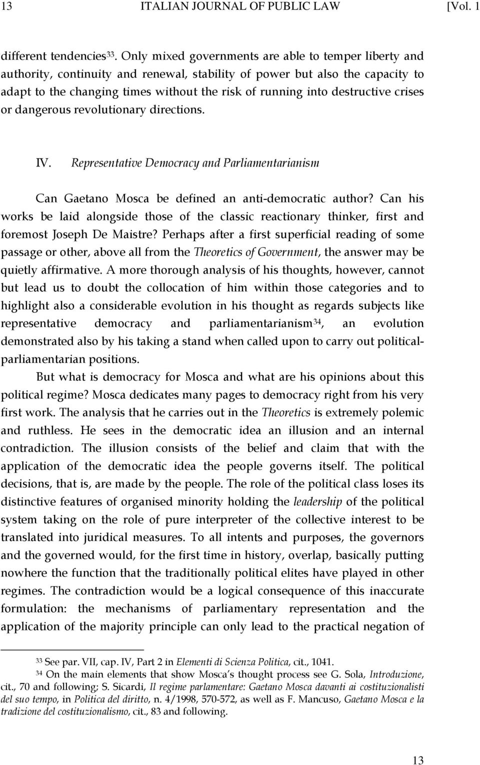 destructive crises or dangerous revolutionary directions. IV. Representative Democracy and Parliamentarianism Can Gaetano Mosca be defined an anti-democratic author?