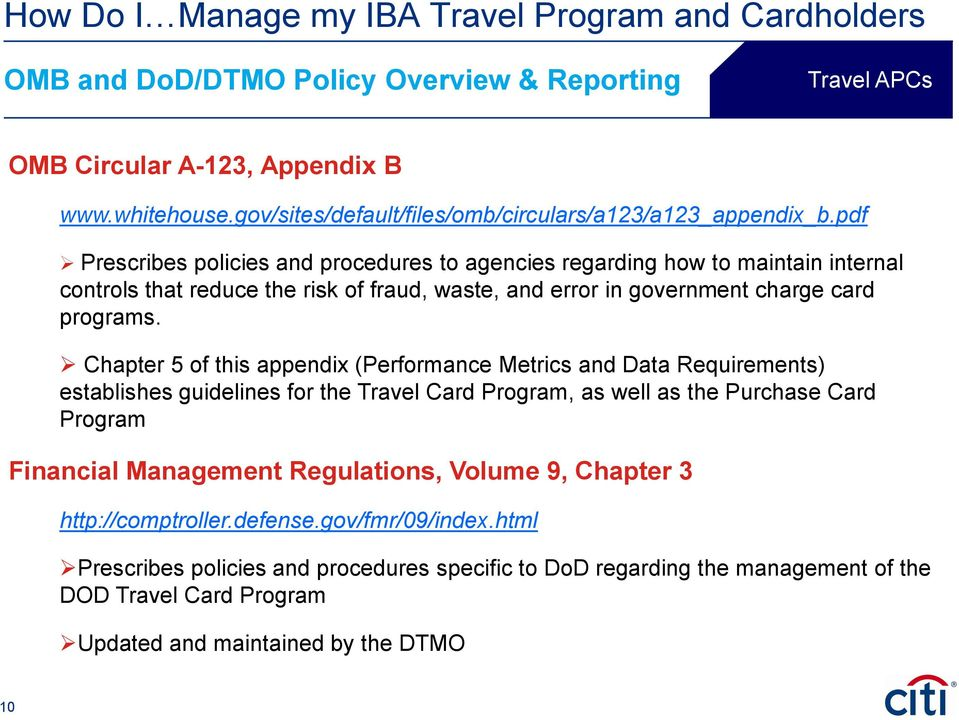 Chapter 5 of this appendix (Performance Metrics and Data Requirements) establishes guidelines for the Travel Card Program, as well as the Purchase Card Program Financial Management