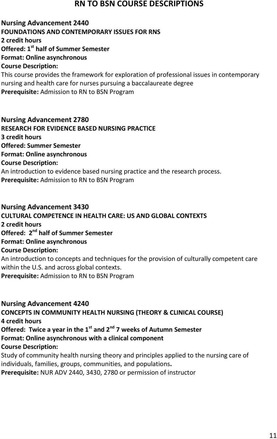 Program Nursing Advancement 2780 RESEARCH FOR EVIDENCE BASED NURSING PRACTICE 3 credit hours Offered: Summer Semester Format: Online asynchronous Course Description: An introduction to evidence based