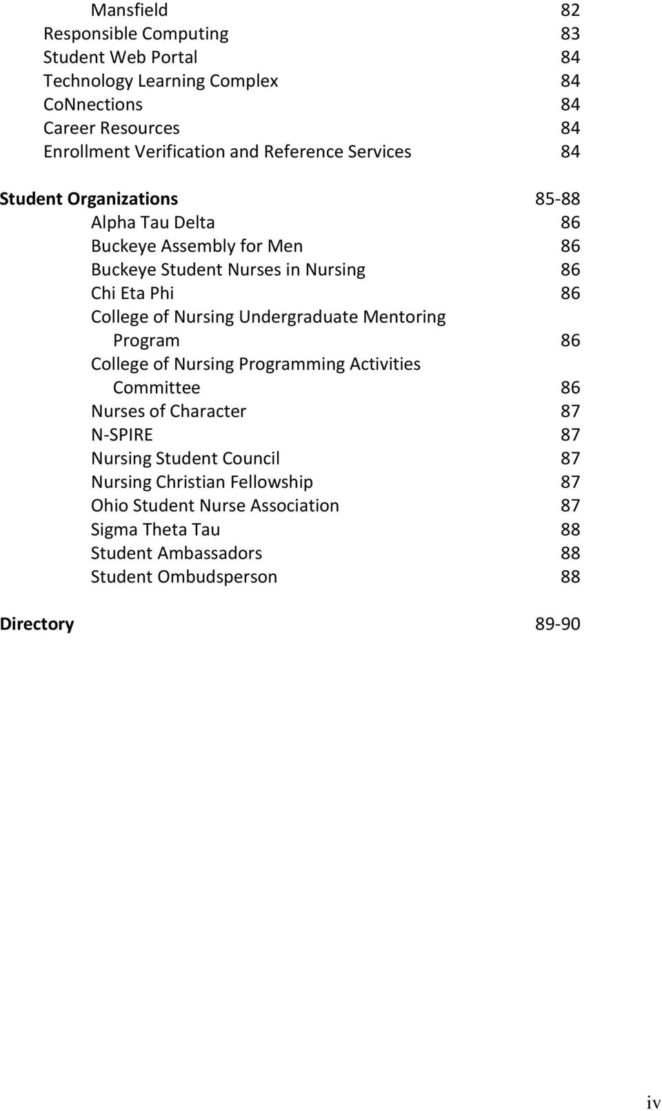 College of Nursing Undergraduate Mentoring Program 86 College of Nursing Programming Activities Committee 86 Nurses of Character 87 N-SPIRE 87 Nursing