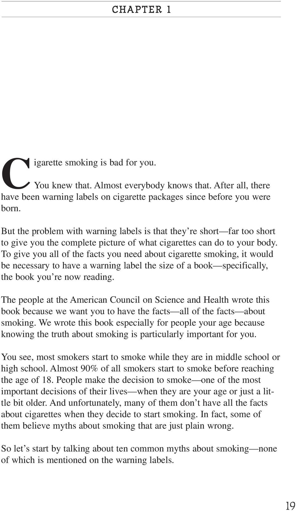 To give you all of the facts you need about cigarette smoking, it would be necessary to have a warning label the size of a book specifically, the book you re now reading.