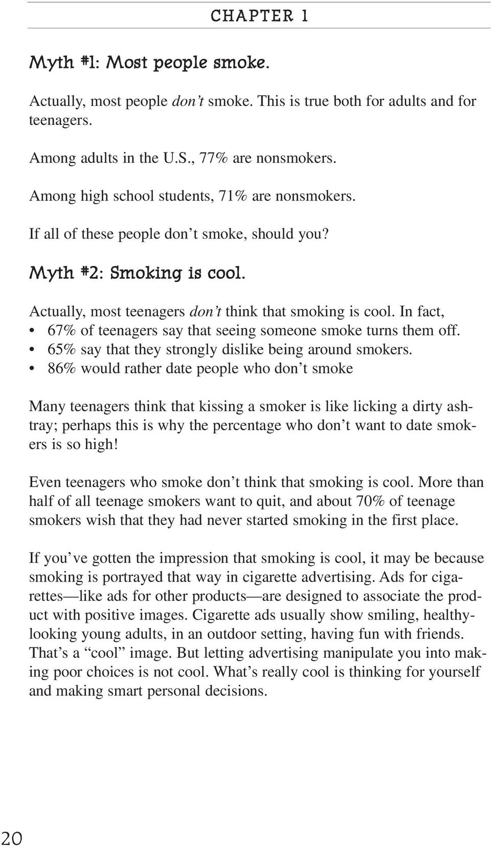 In fact, 67% of teenagers say that seeing someone smoke turns them off. 65% say that they strongly dislike being around smokers.