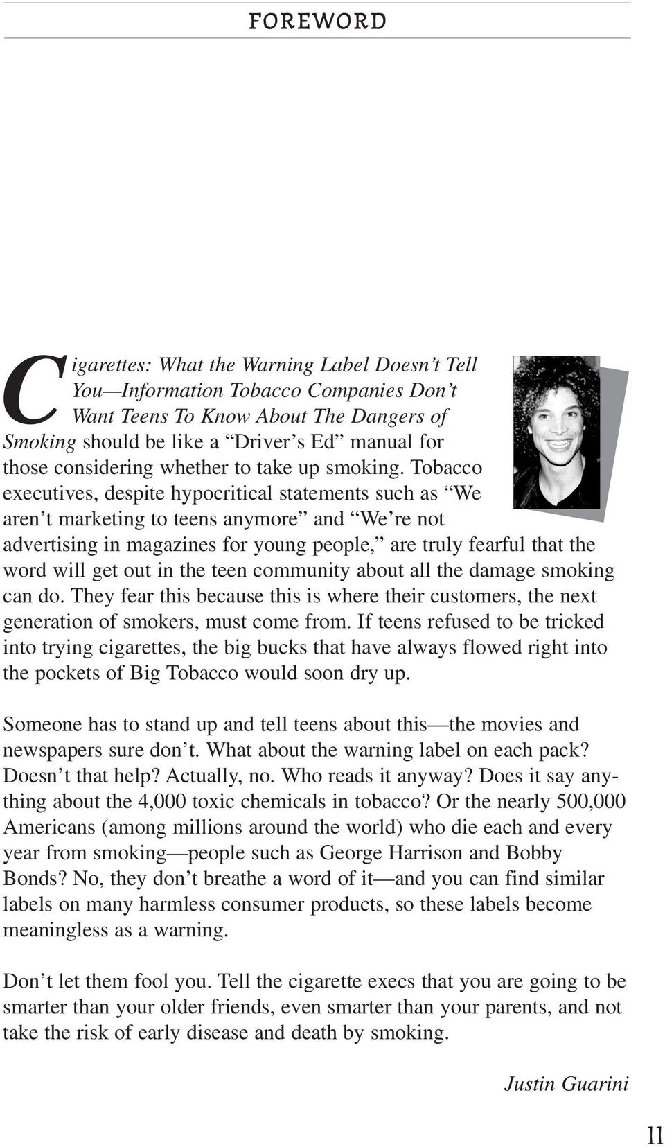 Tobacco executives, despite hypocritical statements such as We aren t marketing to teens anymore and We re not advertising in magazines for young people, are truly fearful that the word will get out