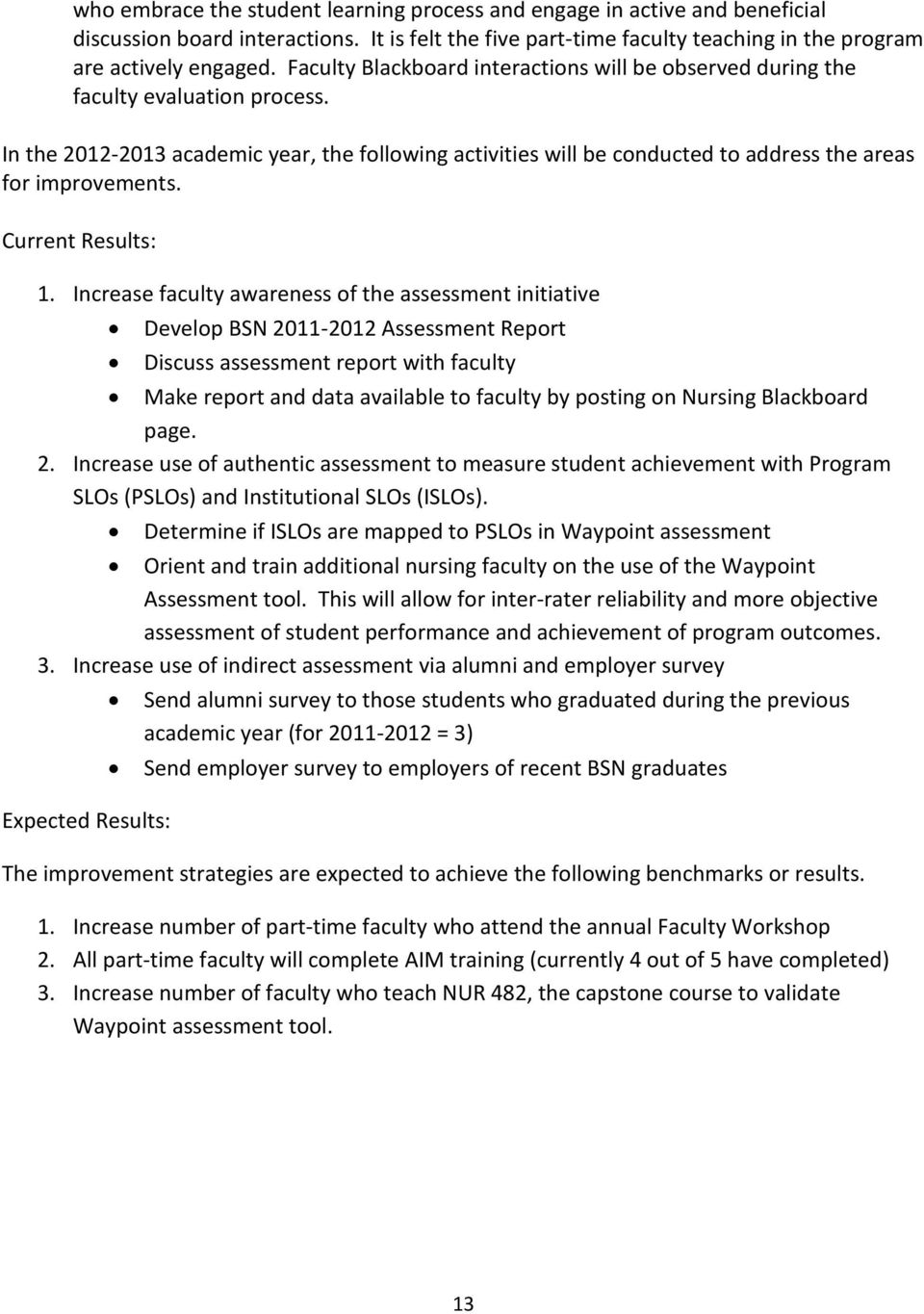 In the 2012-2013 academic year, the following activities will be conducted to address the areas for improvements. Current Results: 1.