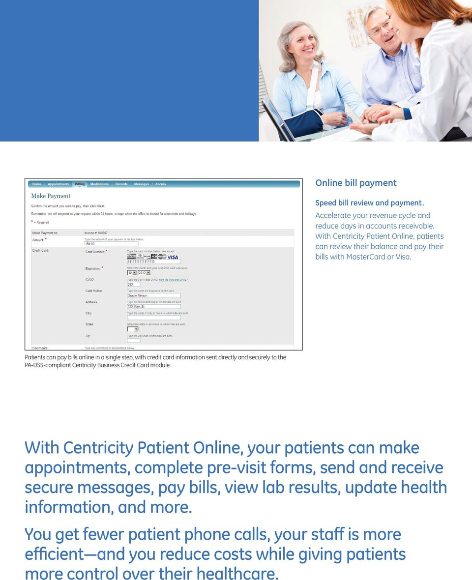Patients can pay bills online in a single step, with credit card information sent directly and securely to the PA-DSS-compliant Centricity Business Credit Card module.