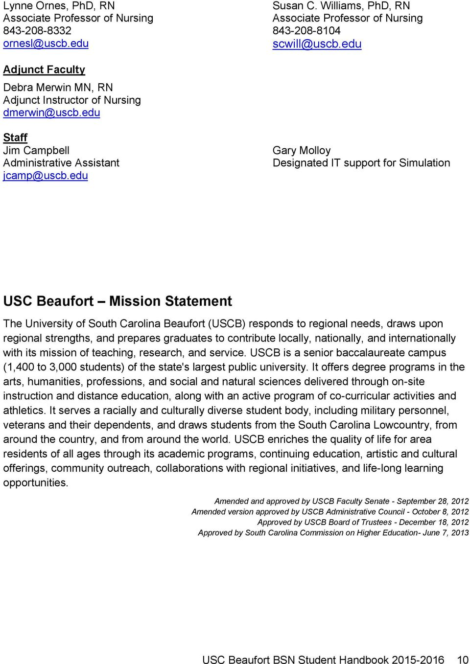 edu Gary Molloy Designated IT support for Simulation USC Beaufort Mission Statement The University of South Carolina Beaufort (USCB) responds to regional needs, draws upon regional strengths, and