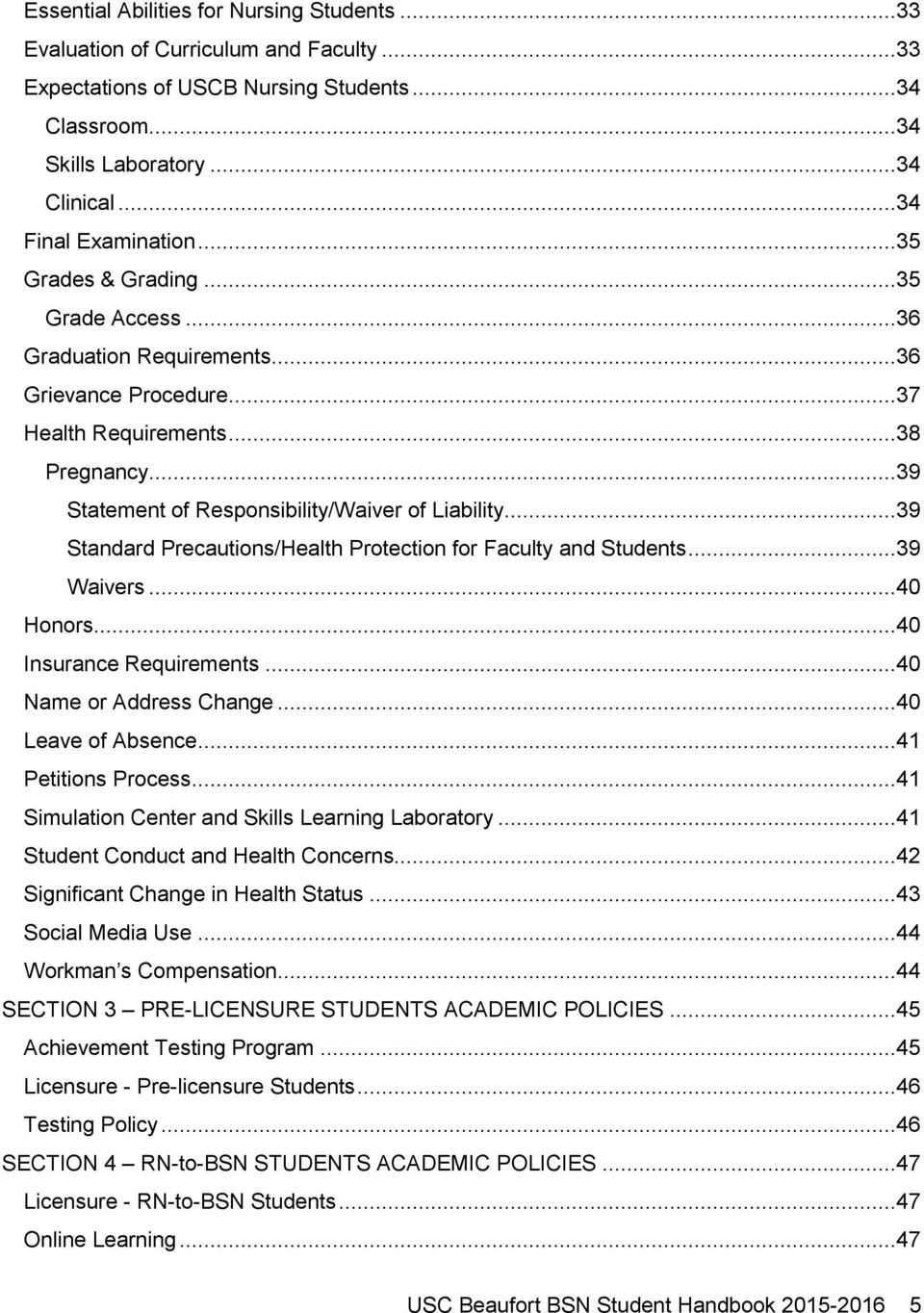 ..39 Standard Precautions/Health Protection for Faculty and Students...39 Waivers...40 Honors...40 Insurance Requirements...40 Name or Address Change...40 Leave of Absence...41 Petitions Process.