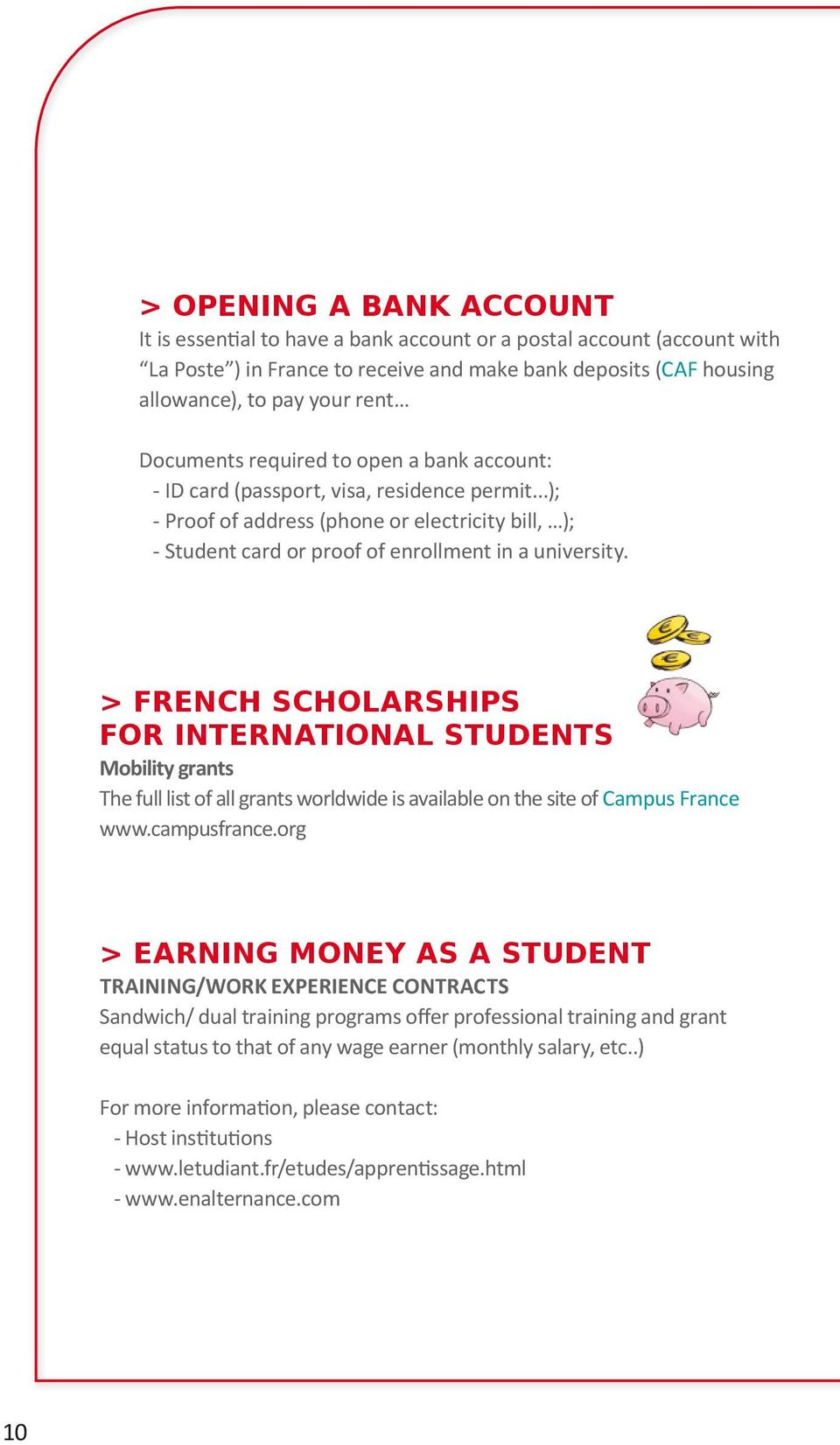 > FRENCH SCHOLARSHIPS FOR INTERNATIONAL STUDENTS Mobility grants The full list of all grants worldwide is available on the site of Campus France www.campusfrance.