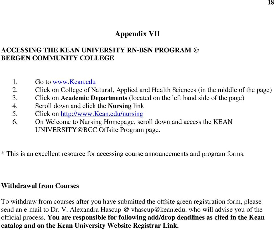 On Welcome to Nursing Homepage, scroll down and access the KEAN UNIVERSITY@BCC Offsite Program page. * This is an excellent resource for accessing course announcements and program forms.