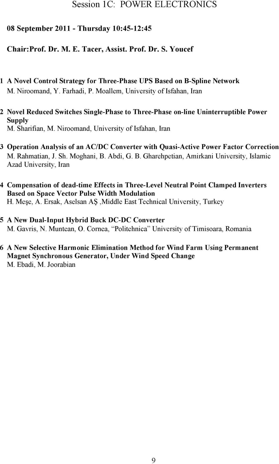 Niroomand, University of Isfahan, Iran 3 Operation Analysis of an AC/DC Converter with Quasi-Active Power Factor Correction M. Rahmatian, J. Sh. Moghani, B.