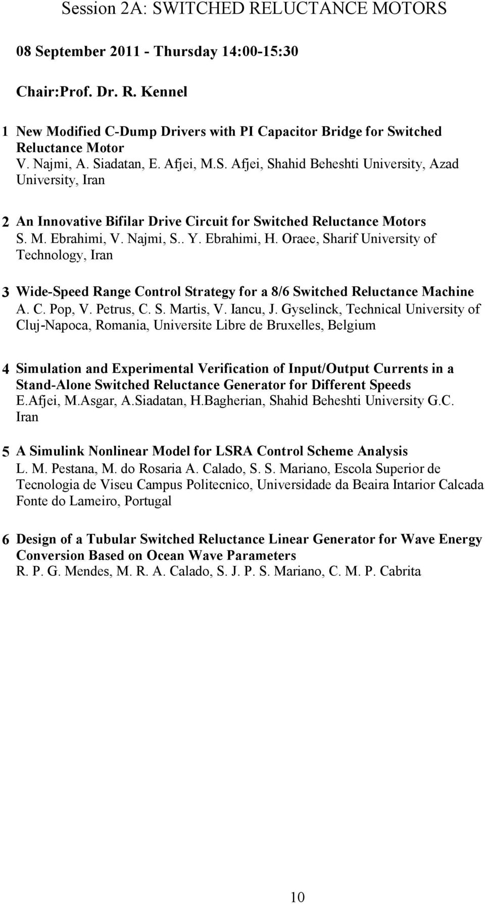 Ebrahimi, H. Oraee, Sharif University of Technology, Iran 3 Wide-Speed Range Control Strategy for a 8/6 Switched Reluctance Machine A. C. Pop, V. Petrus, C. S. Martis, V. Iancu, J.