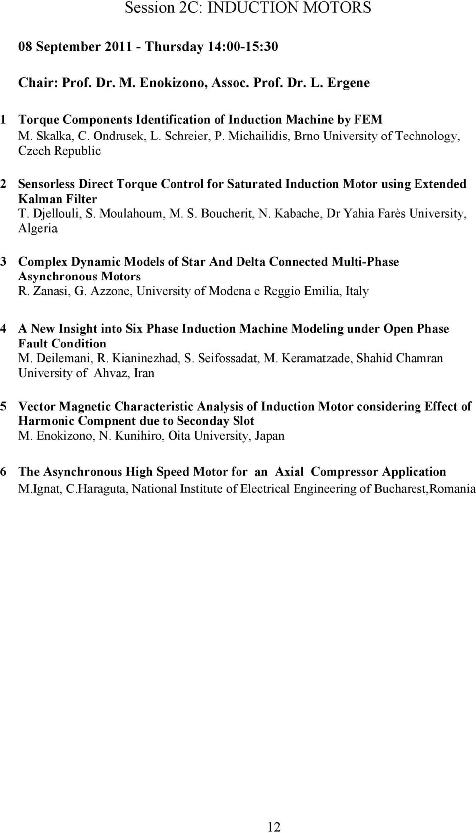 Djellouli, S. Moulahoum, M. S. Boucherit, N. Kabache, Dr Yahia Farès University, Algeria 3 Complex Dynamic Models of Star And Delta Connected Multi-Phase Asynchronous Motors R. Zanasi, G.