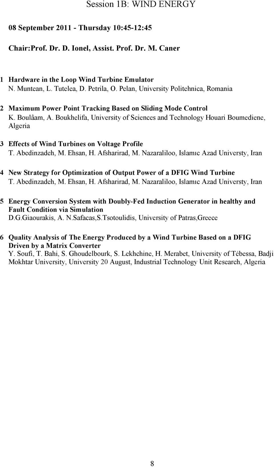 Boukhelifa, University of Sciences and Technology Houari Boumediene, Algeria 3 Effects of Wind Turbines on Voltage Profile T. Abedinzadeh, M. Ehsan, H. Afsharirad, M.