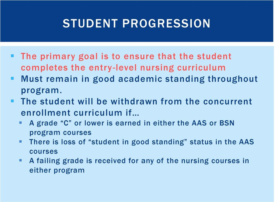 The student will be withdrawn from the concurrent enrollment curriculum if A grade C or lower is earned in either