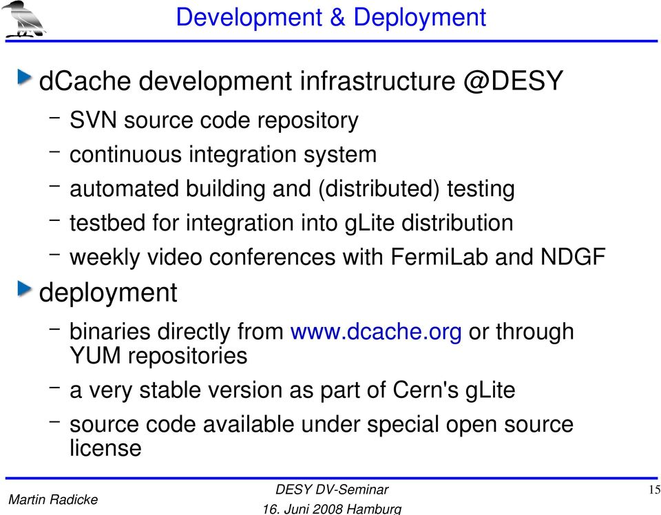 distribution weekly video conferences with FermiLab and NDGF deployment binaries directly from www.dcache.