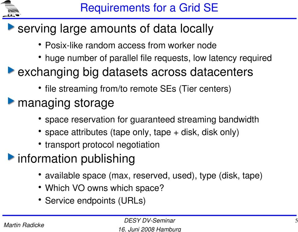storage space reservation for guaranteed streaming bandwidth space attributes (tape only, tape + disk, disk only) transport protocol