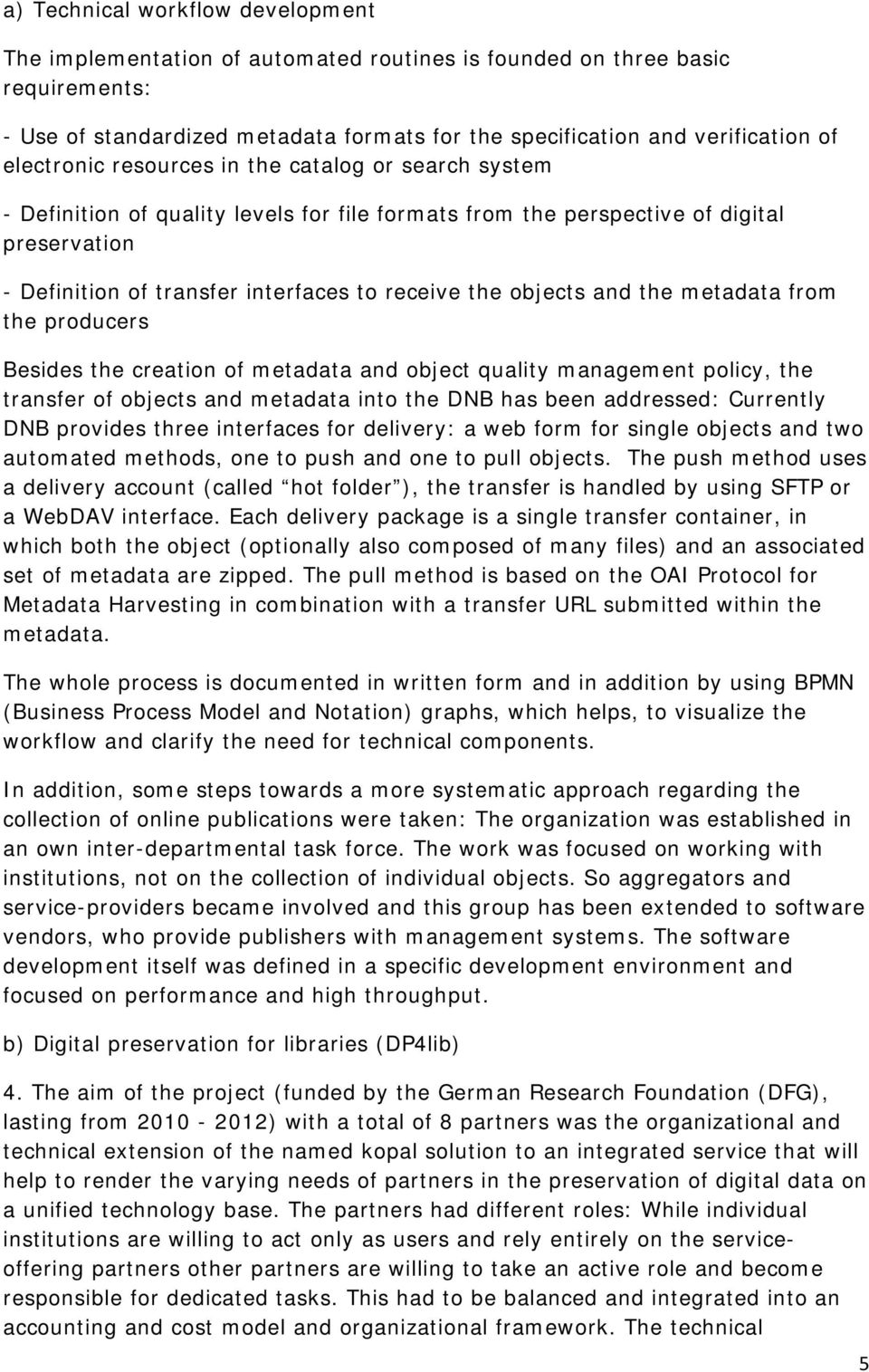 objects and the metadata from the producers Besides the creation of metadata and object quality management policy, the transfer of objects and metadata into the DNB has been addressed: Currently DNB