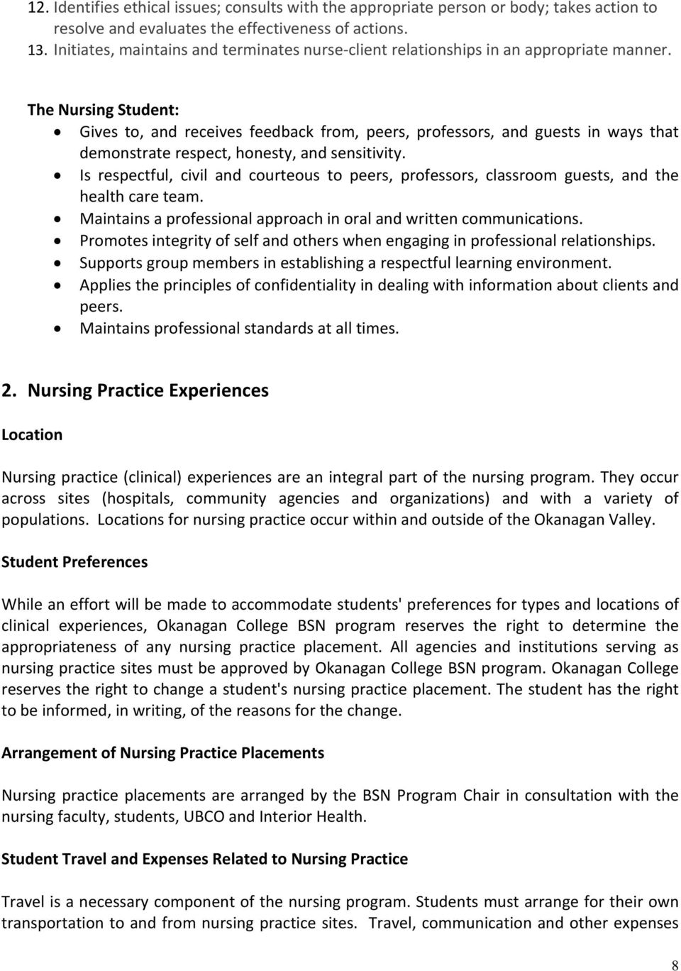 The Nursing Student: Gives to, and receives feedback from, peers, professors, and guests in ways that demonstrate respect, honesty, and sensitivity.