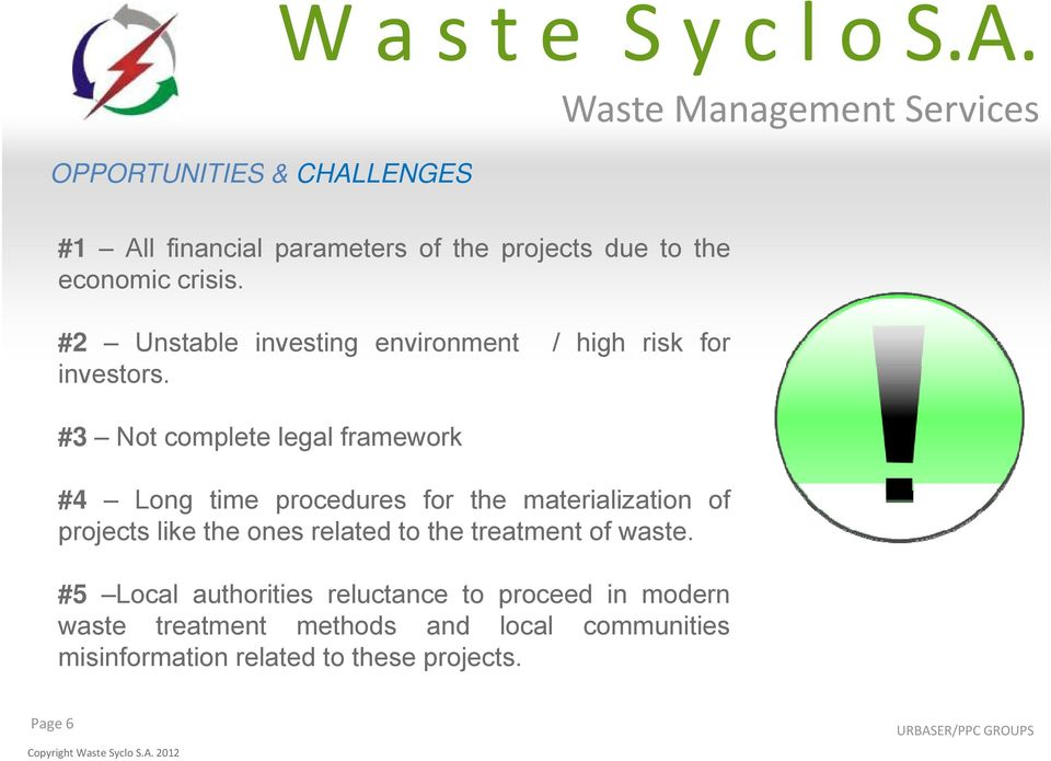 #3 Not complete legal framework #4 Long time procedures for the materialization of projects like the ones