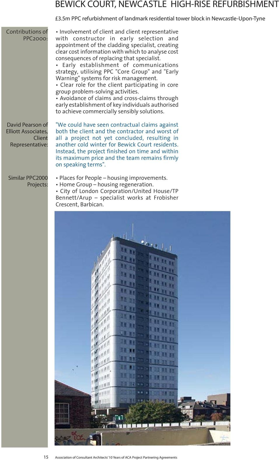 Involvement of client and client representative with constructor in early selection and appointment of the cladding specialist, creating clear cost information with which to analyse cost consequences