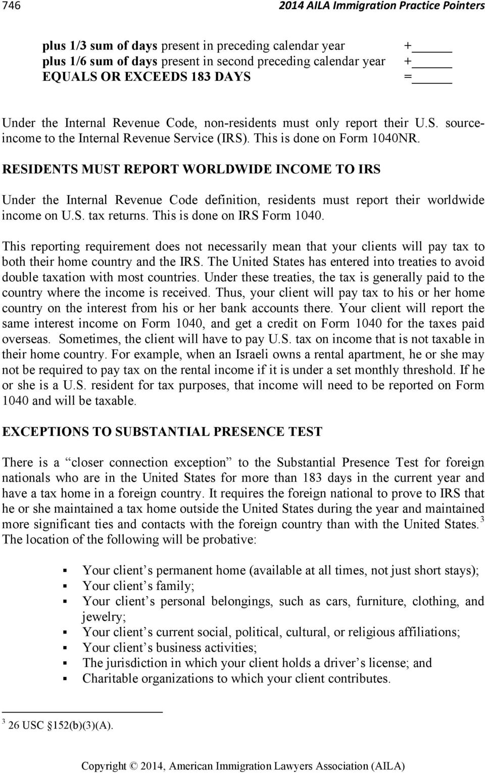 RESIDENTS MUST REPORT WORLDWIDE INCOME TO IRS Under the Internal Revenue Code definition, residents must report their worldwide income on U.S. tax returns. This is done on IRS Form 1040.
