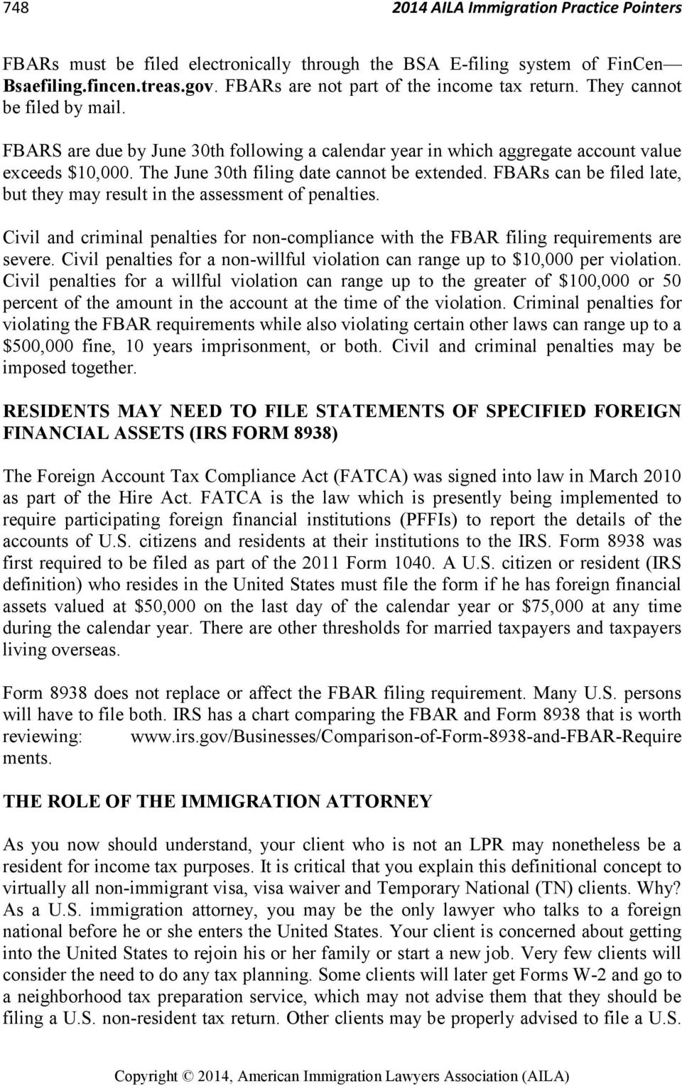 FBARs can be filed late, but they may result in the assessment of penalties. Civil and criminal penalties for non-compliance with the FBAR filing requirements are severe.