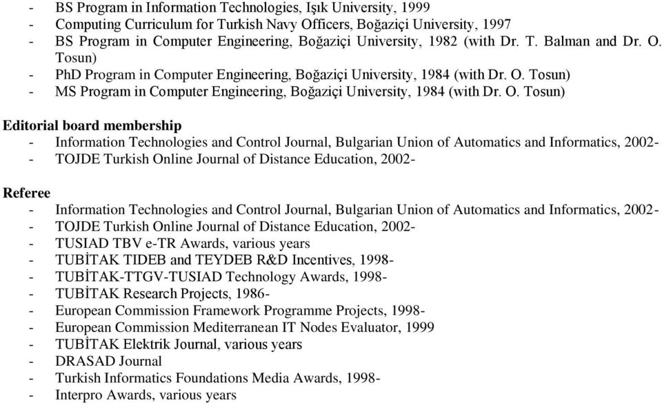 O. Tosun) Editorial board membership - Information Technologies and Control Journal, Bulgarian Union of Automatics and Informatics, 2002- - TOJDE Turkish Online Journal of Distance Education, 2002-