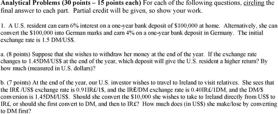 The initial exchange rate is 1.5 DM/US$. a. (8 points) Suppose that she wishes to withdraw her money at the end of the year. If the exchange rate changes to 1.