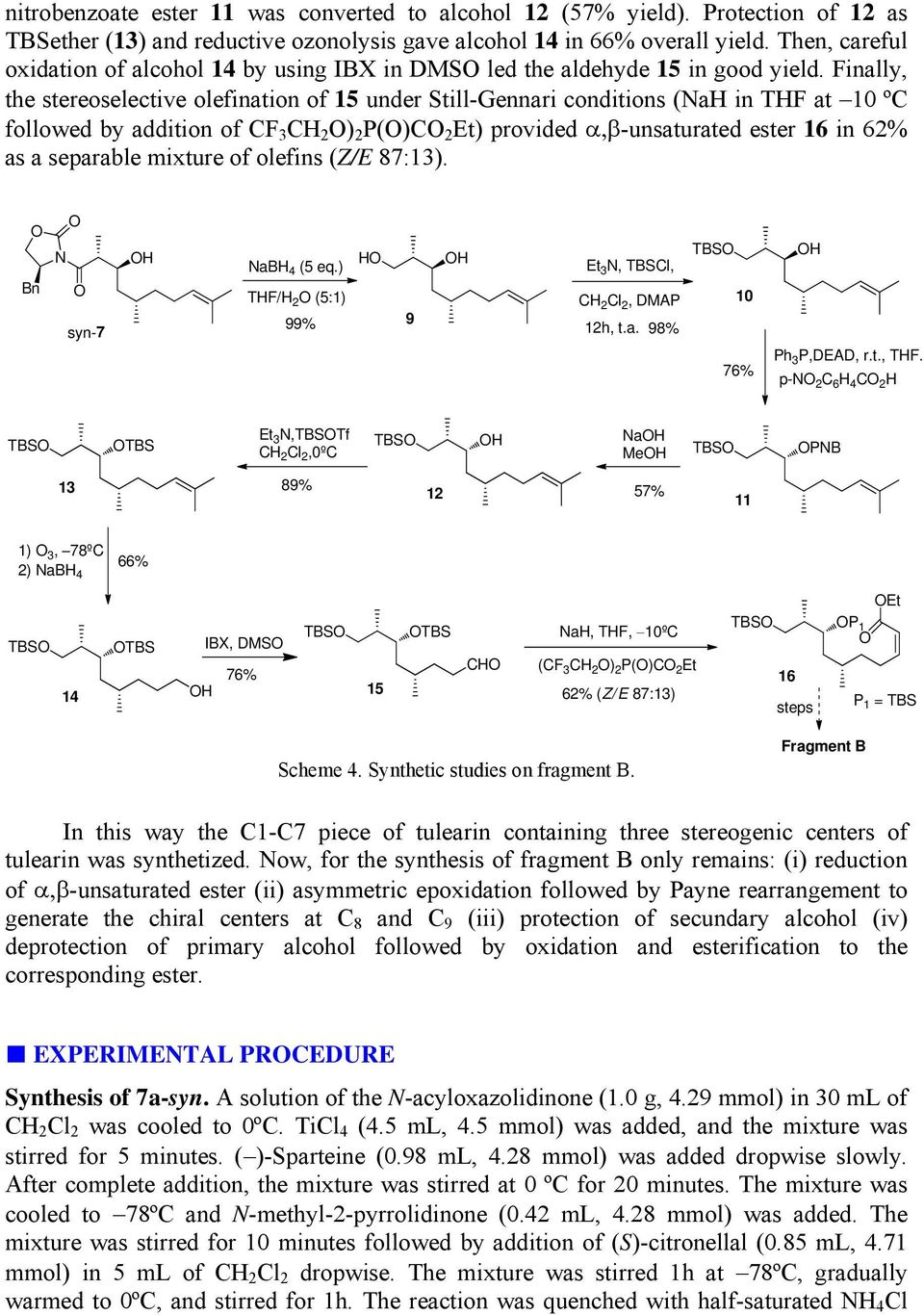 Finally, the stereoselective olefination of 15 under Still-Gennari conditions (NaH in THF at 10 ºC followed by addition of CF 3 CH 2 ) 2 P()C 2 Et) provided -unsaturated ester 16 in 62% as a