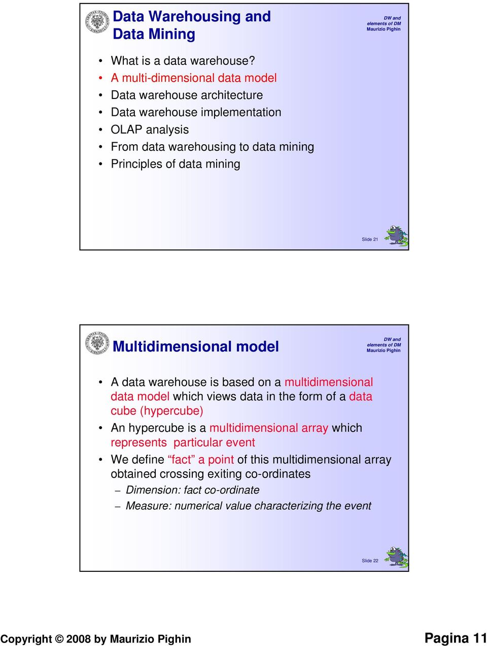 mining Slide 21 Multidimensional model A data warehouse is based on a multidimensional data model which views data in the form of a data cube (hypercube) An