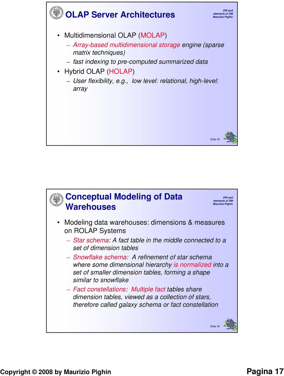 , low level: relational, high-level: array Slide 33 Conceptual Modeling of Data Warehouses Modeling data warehouses: dimensions & measures on ROLAP Systems Star schema: A fact table in the middle