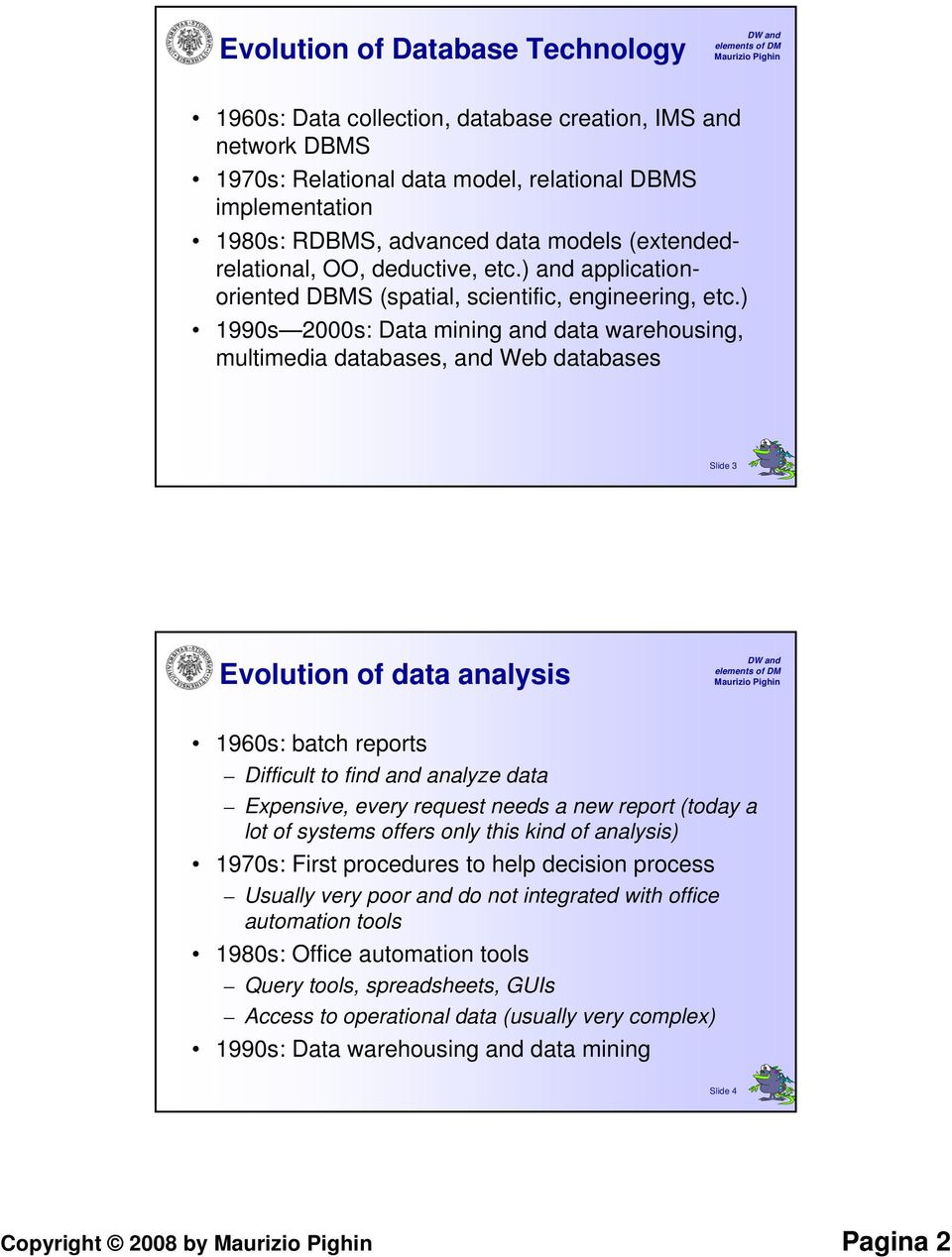 ) 1990s 2000s: Data mining and data warehousing, multimedia databases, and Web databases Slide 3 Evolution of data analysis 1960s: batch reports Difficult to find and analyze data Expensive, every