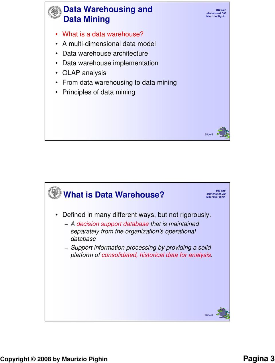 mining Principles of data mining Slide 5 What is Data Warehouse? Defined in many different ways, but not rigorously.