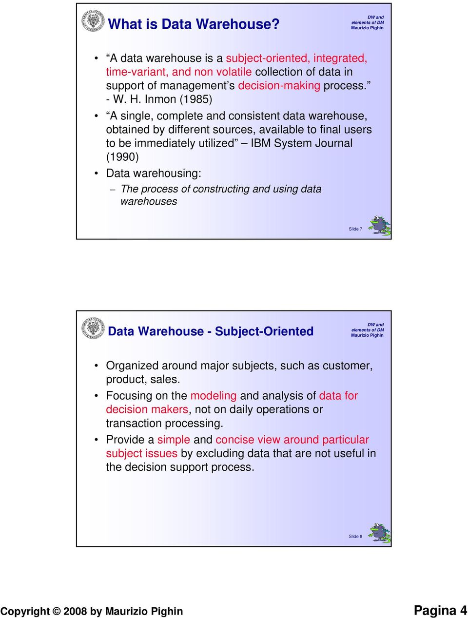 process of constructing and using data warehouses Slide 7 Data Warehouse - Subject-Oriented Organized around major subjects, such as customer, product, sales.