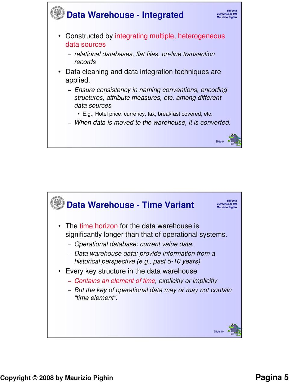 When data is moved to the warehouse, it is converted. Slide 9 Data Warehouse - Time Variant The time horizon for the data warehouse is significantly longer than that of operational systems.