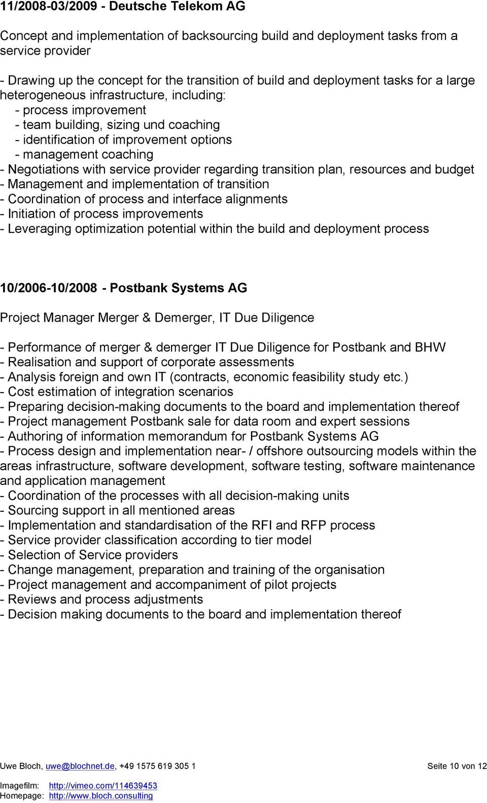 service provider regarding transition plan, resources and budget - Management and implementation of transition - Coordination of process and interface alignments - Initiation of process improvements