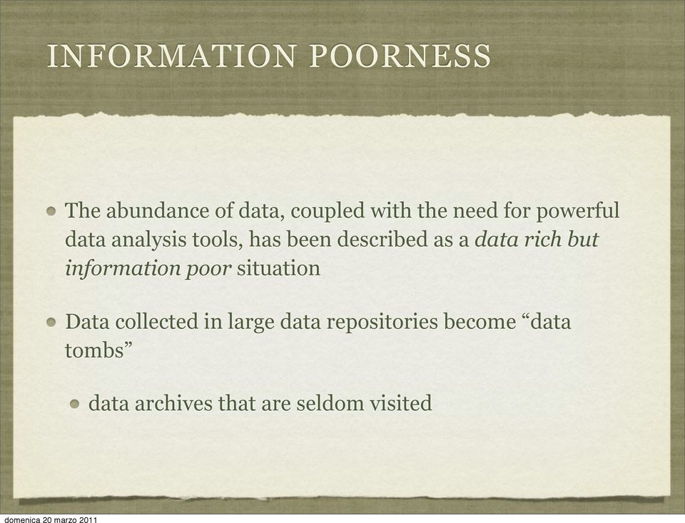 rich but information poor situation Data collected in large data