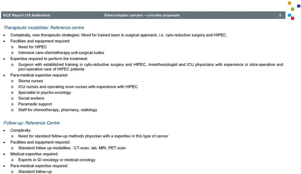 cyto-reductive surgery and HIPEC, Anesthesiologist and ICU physicians with experience in intra-operative and peri-operative care of HIPEC patients Para-medical expertise required: o Stoma nurses o