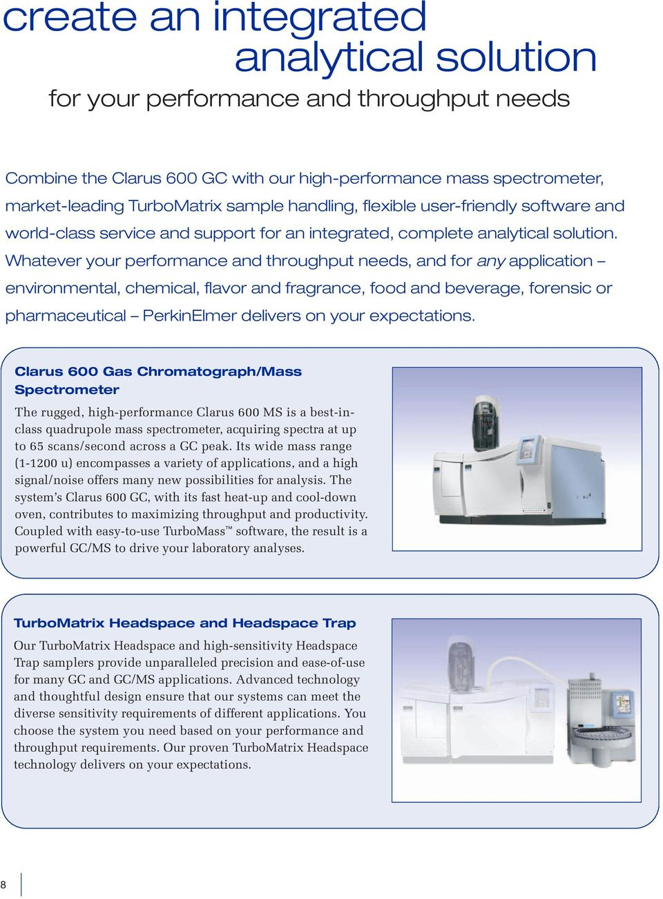 Whatever your performance and throughput needs, and for any application environmental, chemical, flavor and fragrance, food and beverage, forensic or pharmaceutical PerkinElmer delivers on your