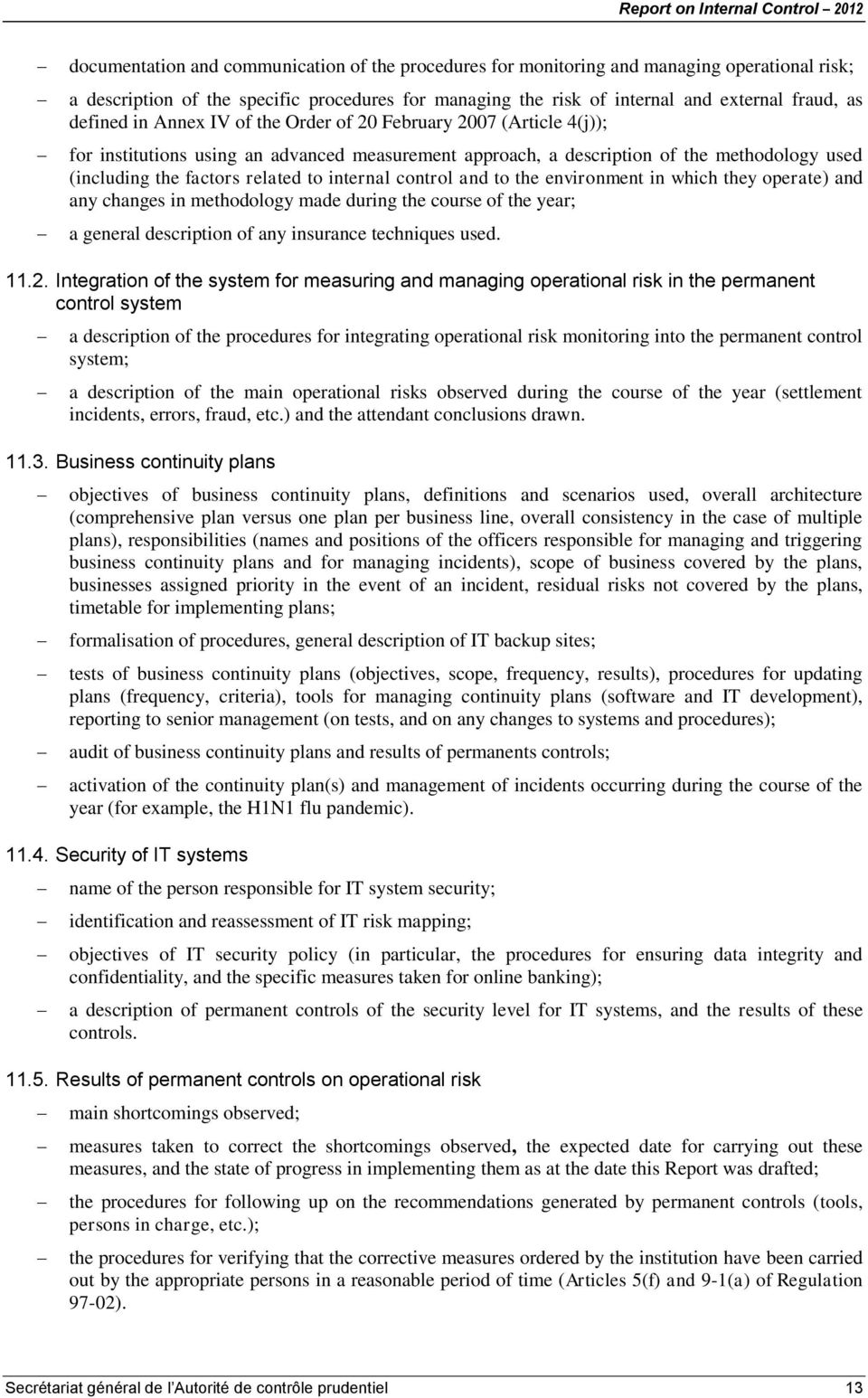 internal control and to the environment in which they operate) and any changes in methodology made during the course of the year; a general description of any insurance techniques used. 11.2.