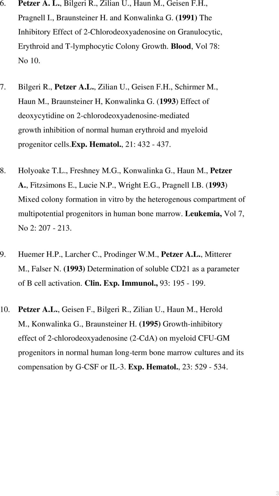 , Haun M., Braunsteiner H, Konwalinka G. (1993) Effect of deoxycytidine on 2-chlorodeoxyadenosine-mediated growth inhibition of normal human erythroid and myeloid progenitor cells.exp. Hematol.