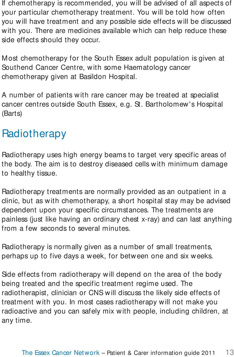 Most chemotherapy for the South Essex adult population is given at Southend Cancer Centre, with some Haematology cancer chemotherapy given at Basildon Hospital.